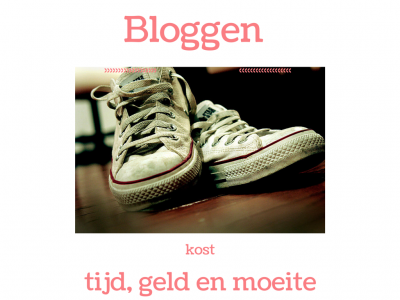 Bloggen kost tijd, geld en moeite